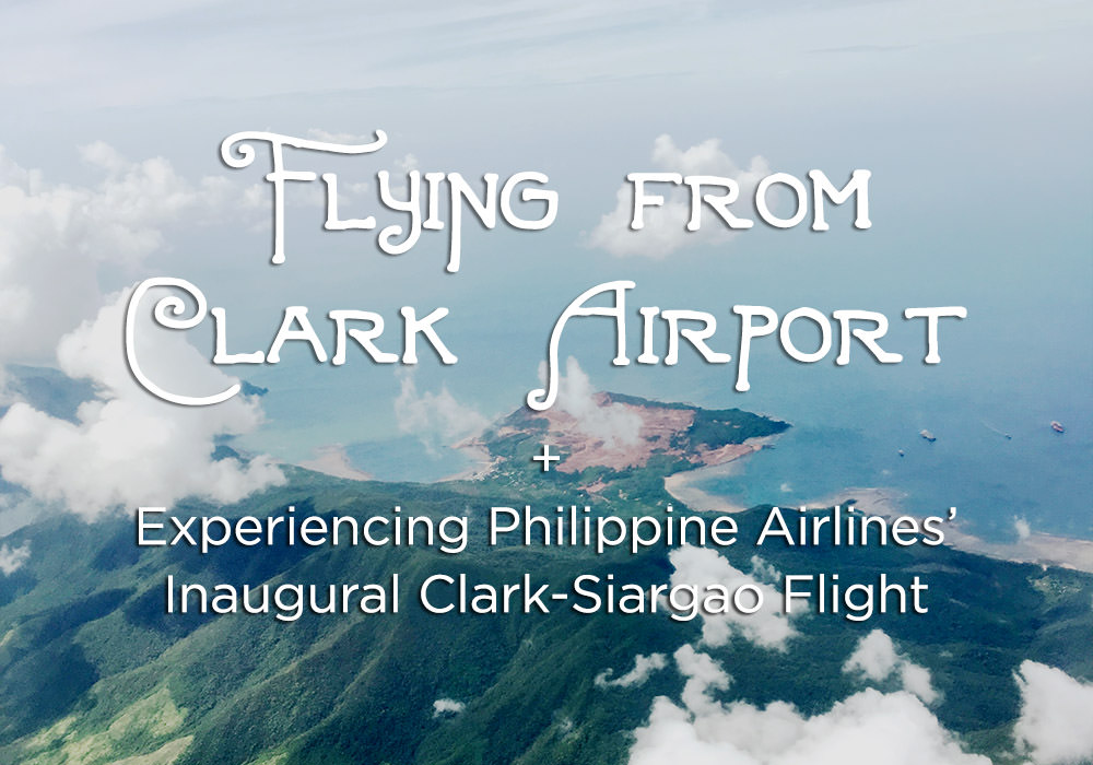Flying from Clark Airport & Experiencing Philippine Airlines Inaugural Clark-Siargao Flight